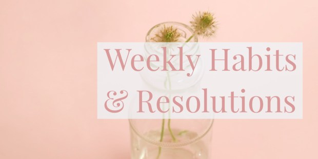 Weekly Habits & Resolutions